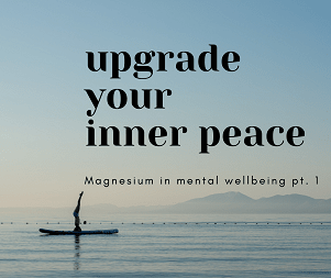 The vital role of Magnesium in Mental Wellbeing and how to increase your inner peace